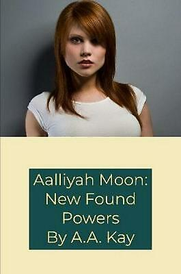Aalliyah Moon: New Found Powers by A.A. Kay Paperback Book Free Shipping!