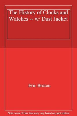 The History of Clocks and Watches -- w/ Dust Jacket,Eric. Bruton