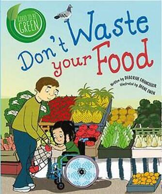 Good to be Green: Don't Waste Your Food by Deborah Chancellor Paperback Book Fre