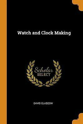 Watch and Clock Making by David Glasgow Paperback Book Free Shipping!