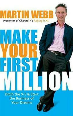 Make Your First Million: Ditch the 9-5 and Start the Business of Your Dreams by
