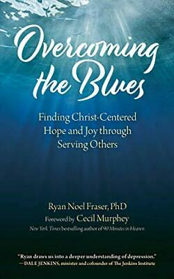 Overcoming The Blues: Finding Christ-Centered Hope And Joy a Través Servir Otros