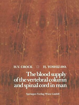Blood Supply of the Vertebral Column and Spinal Cord in Man by H.V. Crock (Engli