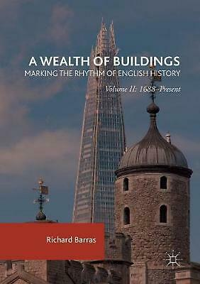 A Wealth of Buildings: Marking the Rhythm of English History: Volume II: 1688-Pr