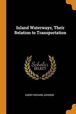 Inland Waterways, Their Relation to Transportation by Emory Richard Johnson (Eng