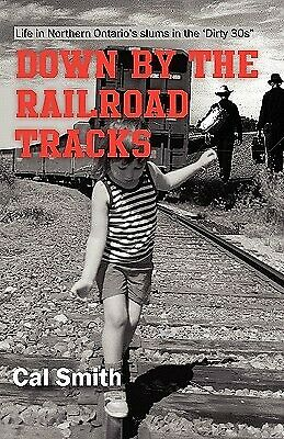 Down by the railroad tracks: Life in Northern Ontario in the 'Dir by Smith, Cal