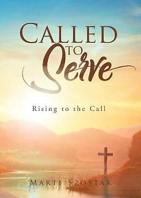 Called to Serve: Rising to the Call by Marti Szostak (English) Paperback Book Fr