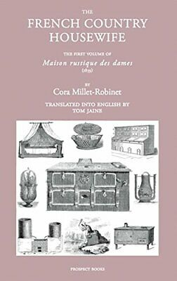 The French Country Housewife: The First Volume of Maison Rustique des Dames b…