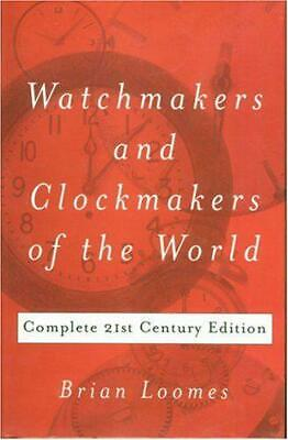 Watchmakers and Clockmakers of the World: Complete 21st Century Edition by Brian