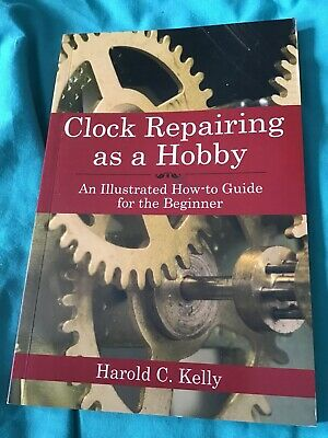 Clock Repairing as a Hobby: An Illustrated How-To Guide for the Beginner by Haro