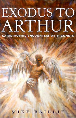 Exodus to Arthur: Catastrophic Encounters with Comets, Michael Baillie, Good Con