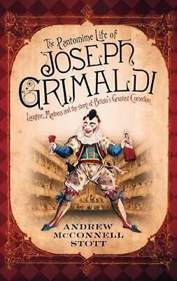 The Pantomime Life of Joseph Grimaldi: Laughter, Madness and the Story of Britai