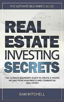 Real Estate Investing Secrets Ultimate Beginner's Guide C by Mitchell Sam