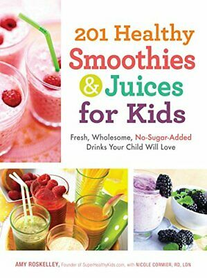 201 Healthy Smoothies & Juices for Kids: Fresh, Wholesome, No-Sugar-Added Dri…