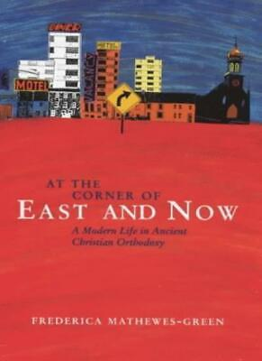 At the Corner of East and Now: A Modern Life in Ancient Christ ,.9780745950273