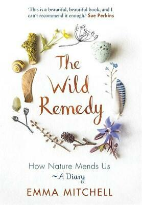 The Wild Remedy: How Nature Mends Us - A Diary, Mitchell, Emma, Used Very Good B