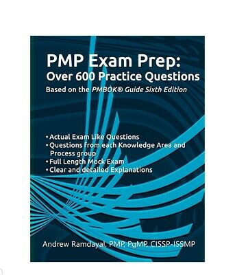 PMP Exam Prep Over 600 Practice Questions: Based on PMBOK Guide 6th Edition b…