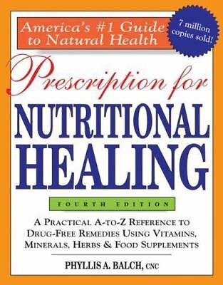Prescription for Nutritional Healing, 4th Edition, Balch CNC, Phyllis A., Good B
