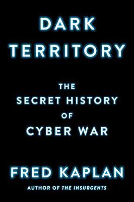 Dark Territory: The Secret History of Cyber War by Kaplan, Fred, NEW Book, FREE