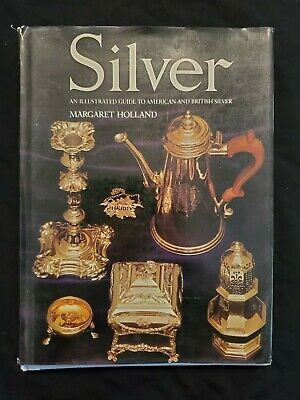 Silver: An Illustrated Guide to American and British Silver by Margaret Holland