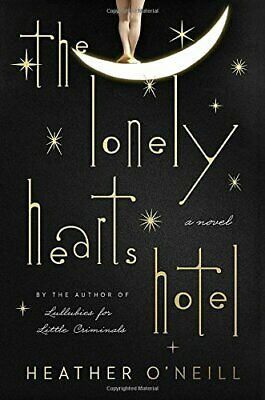 The Lonely Hearts Hotel: A Novel by O'Neill, Heather (Hardcover)