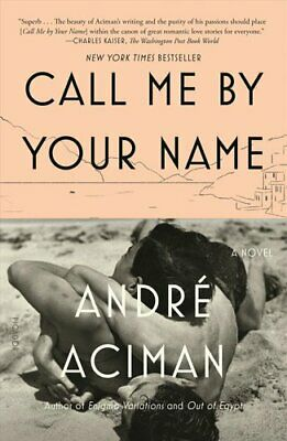 Call Me by Your Name by Andre Aciman 9780312426781 | Brand New
