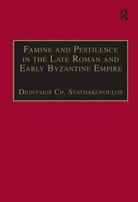 Famine and Pestilence in the Late Roman and Early Byzantine Emp... 9780754630210