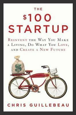 The $100 Startup : Reinvent the Way You Make a Living, Do What You Love, and...
