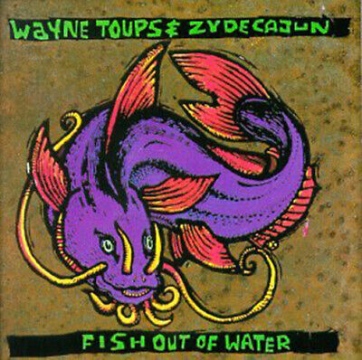Wayne Toups & Zydecajun - Fish Out Of Water - New - Cd