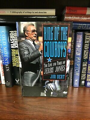 King of the Cowboys: The Life of Jerry Jones by Jim Dent Signed First Edition