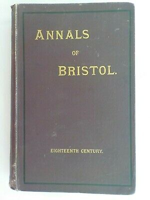 The Annals of Bristol in the 18th Century by John Latimer. 1st Edition 1893
