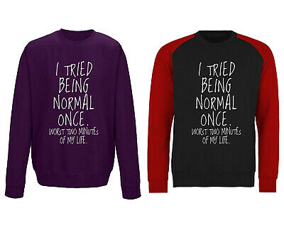 I Tried Being Normal Once Funny Slogan Sweatshirt Jumper - Adults & Kids Sizes