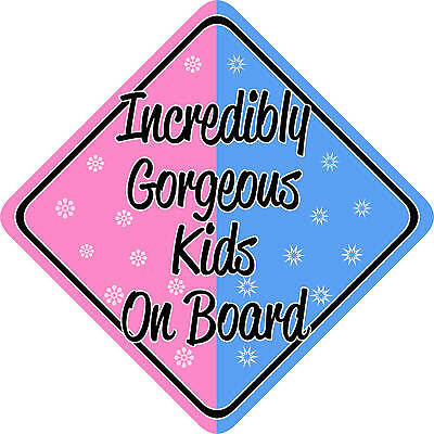 Incredibly Gorgeous Kids on Board Car sign