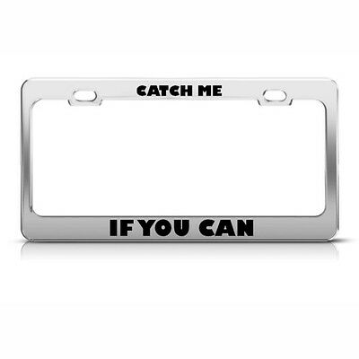CATCH ME IF YOU CAN funny License Plate Frame