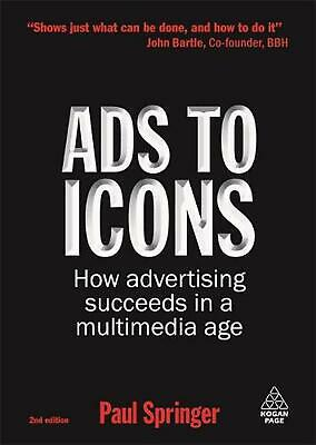Ads to Icons: How Advertising Succeeds in a Multimedia Age by Paul Springer (Eng