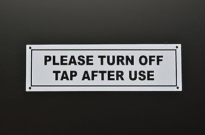 PLEASE TURN OFF TAP AFTER USE  SIGN plastic or sticker .. screen printed