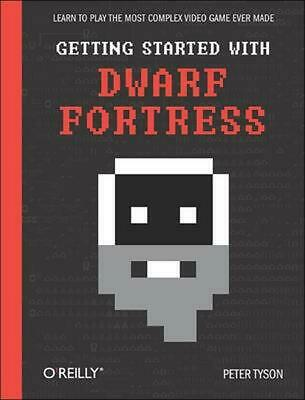 Getting Started with Dwarf Fortress: Learn to Play the Most Complex Video Game E