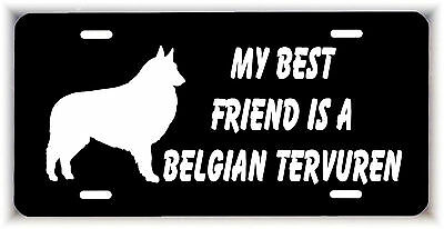 My best friend is a Belgian Tervuren Dog car metal aluminum license plate tag