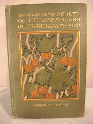 AN IDYL OF THE WABASH and other stories ANNA NICHOLAS antique old grey green hc