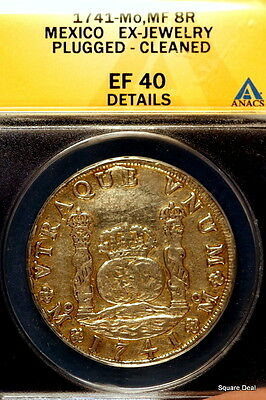 1741-Mo,MF ANACS XF40 Det(Ex-Jewelry, Plugged Clean) Mexico Eight Reales! #E0829