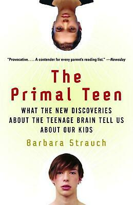 The Primal Teen: What the New Discoveries about the Teenage Brain Tell Us about