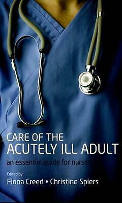 Care of the Acutely Ill Adult: An Essential Guide for Nurses by Fiona Creed (Eng
