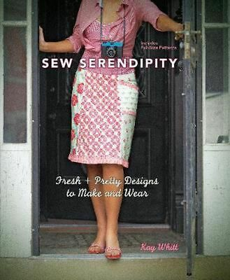 Sew Serendipity: Fresh + Pretty Designs to Make and Wear [With Pattern(s)]: Fres