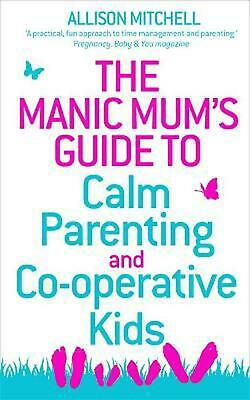 Manic Mum's Guide to Calm Parenting and Co-operative Kids by Allison Mitchell (E