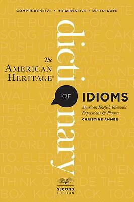 The American Heritage Dictionary of Idioms, Second Edition by Christine Ammer (E