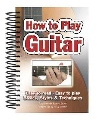 How to Play Guitar: Easy to Read, Easy to Play; Basics, Styles & Techniques by A