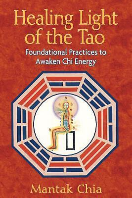 Healing Light of the Tao: Foundational Practices to Awaken Chi Energy by Mantak