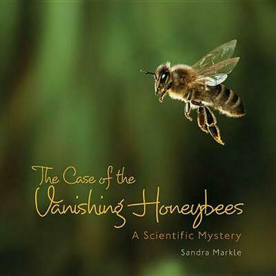 The Case of the Vanishing Honeybees: A Scientific Mystery by Sandra Markle (Engl
