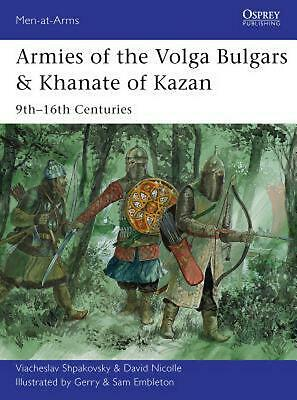 Armies of the Volga Bulgars & Khanate of Kazan: 9th-16th Centuries by Viacheslav