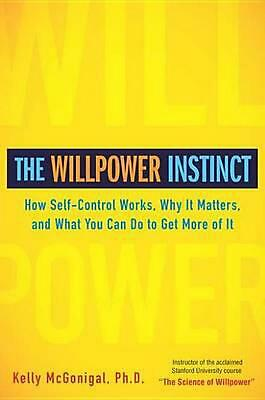 The Willpower Instinct: How Self-Control Works, Why It Matters, and What You Can